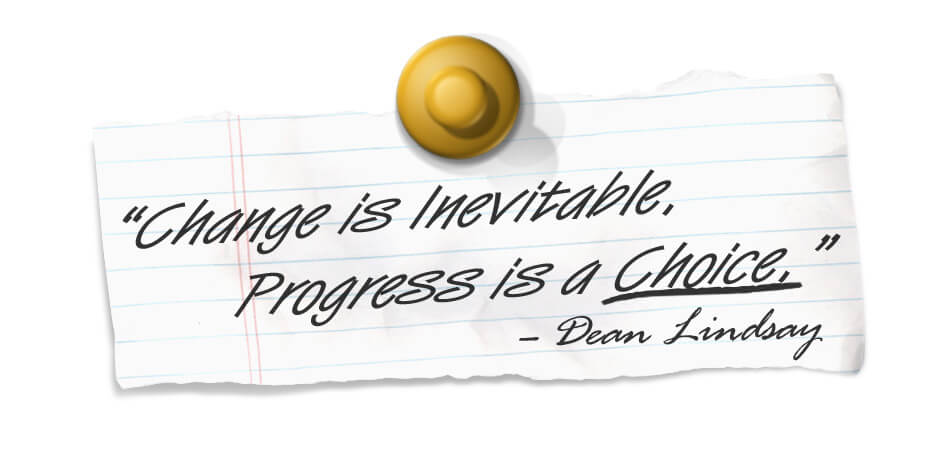 Company Culture Speakers, Change is inevitable, progress is a choice, dean lindsay quote